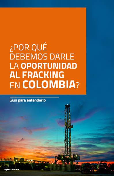 Guía para entender ¿Por qué debemos darle la oportunidad al Fracking en Colombia?